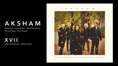 XVII- AKSHAM feat Elina Duni, David Enhco, Marc Perrenoud